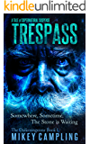 Trespass: A Tale of Supernatural Suspense (The Darkeningstone Series Book 1)