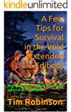 A Few Tips for Survival in the Wild (Extended Edition): Big collection with practical advice on survival
