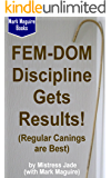 Fem-Dom Discipline Gets Results! (Regular Canings are Best)