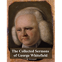 The Collected Sermons of George Whitefield (English Edition)