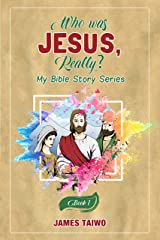 Who Was Jesus, Really?: Book One (My Bible Story) Kindle Edition