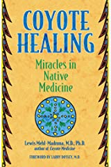 Coyote Healing: Miracles in Native Medicine Paperback