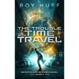 The Trouble With Time Travel (Seven Rules of Time Travel Book 2)