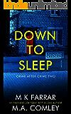 Down to Sleep: A Psychological Thriller (Crime after Crime Book 2)
