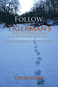 Follow in the Tigerman's Footsteps: The Adventurous Life of an Expat