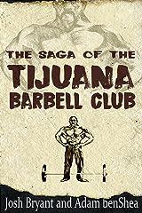 The Saga of the Tijuana Barbell Club Kindle Edition