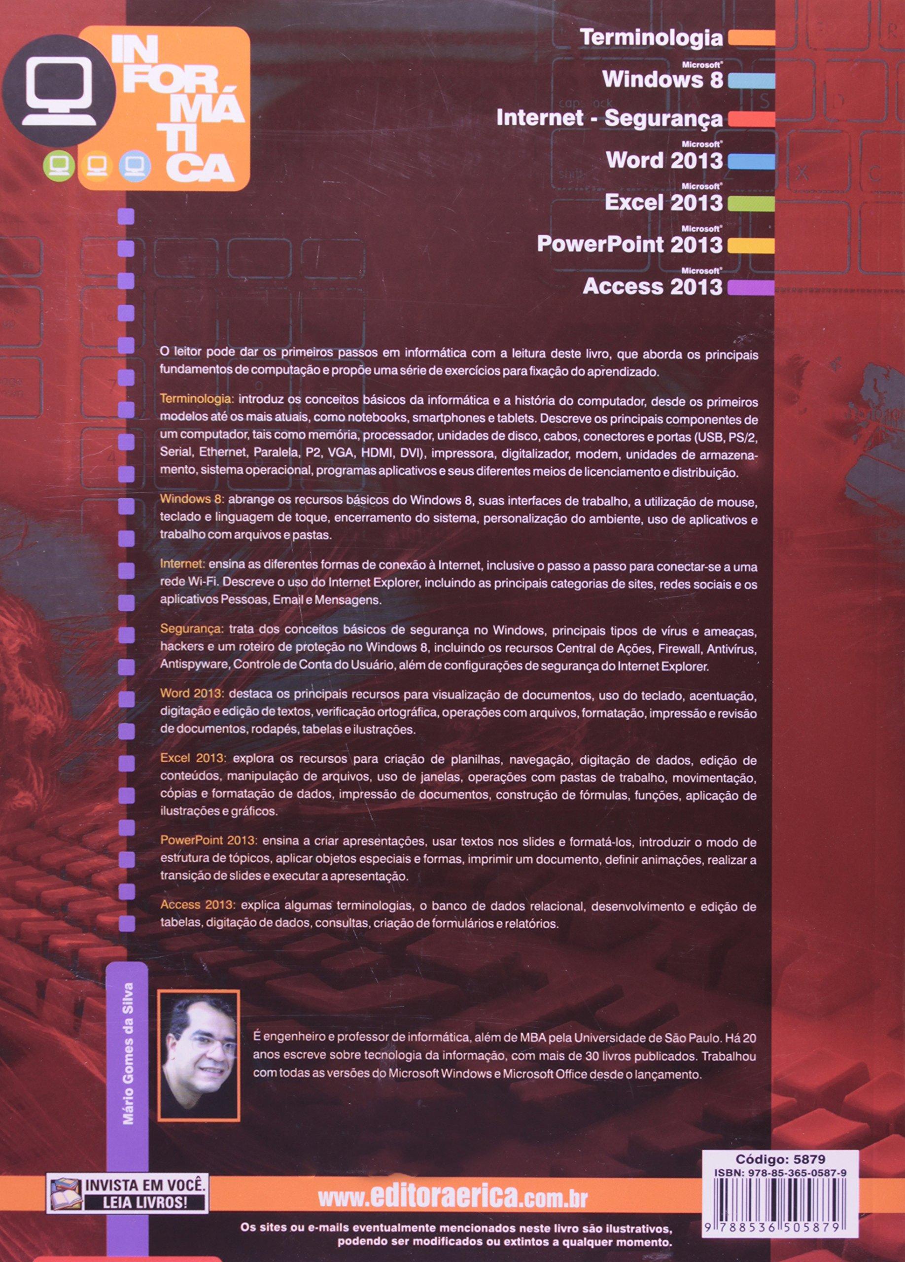 Informática. Windows 8. Internet - Segurança. Microsoft Office Word, Excel, Powerpoint e Access 2013 (Em Portuguese do Brasil): Mário Gomes da Silva: ...