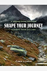 Shape Your Journey, Clarify Your Calling: A Deeper Song Process Kindle Edition