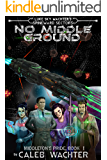 No Middle Ground (Spineward Sectors- Middleton's Pride Book 1)
