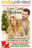 Love, Snow and Mistletoe: Four Sweet Christmas Romance Novellas (Christmas Anthology Book 1)