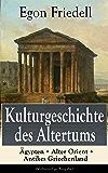 Kulturgeschichte des Altertums: Ägypten + Alter Orient + Antikes Griechenland (Vollständige Ausgabe)