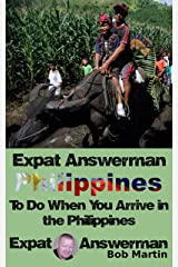 Expat Answerman: Things to do when you arrive in the Philippines (Expat Answerman: Philippines Book 4) Kindle Edition