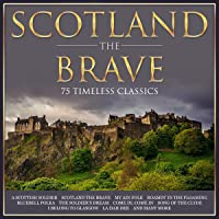 Scotland The Brave - 75 Timeless Classics for Burn Night