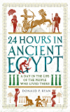 24 Hours in Ancient Egypt: A Day in the Life of the People Who Lived There (24 Hours in Ancient History Book 2)