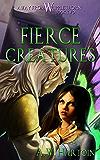 Fierce Creatures (An Away From Whipplethorn Book 2)