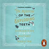 The Mystery of the Exploding Teeth and Other Curiosities from the History of Medicine