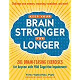 Keep Your Brain Stronger for Longer: 201 Brain-Teasing Exercises for Anyone with Mild Cognitive Impairment