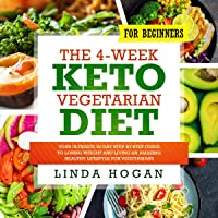 The 4-Week Keto Vegetarian Diet for Beginners: Your Ultimate 30-Day Step-By-Step Guide to Losing Weight and Living an…