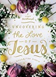 Uncovering the Love of Jesus: A Lent Devotional