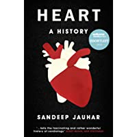 Heart: A History: Shortlisted for the Wellcome Book Prize 2019