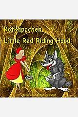 Rotkäppchen. Little Red Riding Hood. Zweisprachig in Deutsch und Englisch: Dual Language German - English Picture Book for Children (English - German Edition) ... German - English Books for Kids 2) Kindle Edition