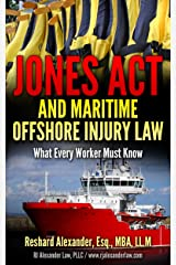 Jones Act and Maritime Offshore Injury Law: What Every Worker Must Know Kindle Edition