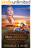 In the Here and Now: A Mail Order Bride Romance