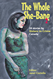 The Whole She-Bang 2: 24 Stories by Sisters In Crime Canada
