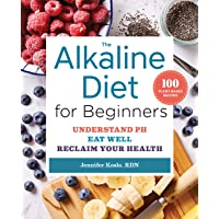 Alkaline Diet for Beginners: Understand Ph, Eat Well, and Reclaim Your Health