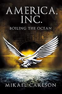 America, Inc.: Boiling the Ocean (The Black Swan Saga Book 3)