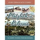 Learn German with Stories: Plötzlich in Palermo – 10 Short Stories for Beginners (Dino lernt Deutsch - Simple German Short St