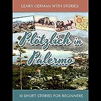 Learn German with Stories: Plötzlich in Palermo – 10 Short Stories for Beginners (Dino lernt Deutsch 6) (German Edition) book cover