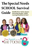 The Special Needs SCHOOL Survival Guide: Handbook for Autism, Sensory Processing Disorder, ADHD, Learning Disabilities…