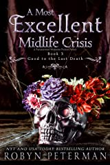A Most Excellent Midlife Crisis : A Paranormal Women's Fiction Novel : Good To The Last Death Book Three Kindle Edition