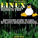 LINUX Operating System Success in a Day: Beginners Guide to Fast, Easy and Efficient Learning of LINUX Operating Systems