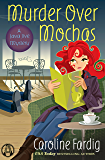 Murder Over Mochas: A Java Jive Mystery