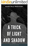 A Trick of Light and Shadow