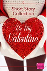 Be My Valentine: Short Story Collection Kindle Edition