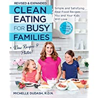 Clean Eating for Busy Families, revised and expanded: Simple and Satisfying Real-Food Recipes You and Your Kids Will Love