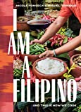 I Am a Filipino: And This Is How We Cook