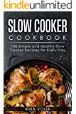 Slow Cooker Cookbook: 100 Simple and Healthy Slow Cooker Recipes for Every Day (English Edition)