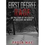 """FIRST DEGREE RAGE: The True Story of 'The Assassin,' An Obsession, and Murder (The """"Rage"""" True Crime Series Book 1)"""