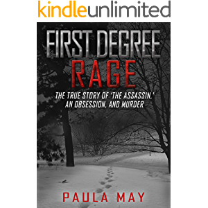 FIRST DEGREE RAGE: The True Story of 'The Assassin,' An Obsession, and Murder