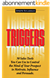 Triggers: 30 Sales Tools You Can Use to Control the Mind of Your Prospect to Motivate, Influence, and Persuade. (English Edition)