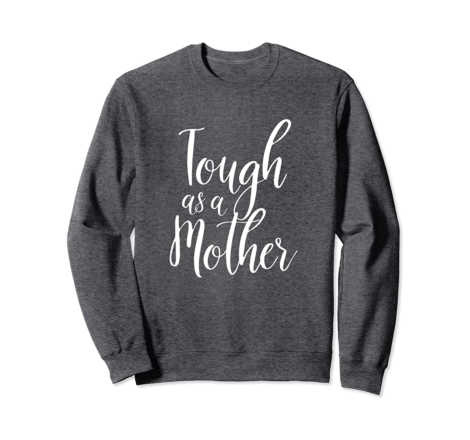 Tough As A Mother Sweatshirt For Moms – Funny Cute Mom Gift-Samdetee