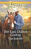 Her Last Chance Cowboy: A Fresh-Start Family Romance (Big Heart Ranch)