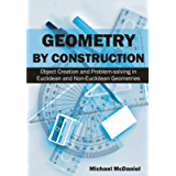 Geometry by Construction : Object Creation and Problem-solving in Euclidean and Non-Euclidean Geometries