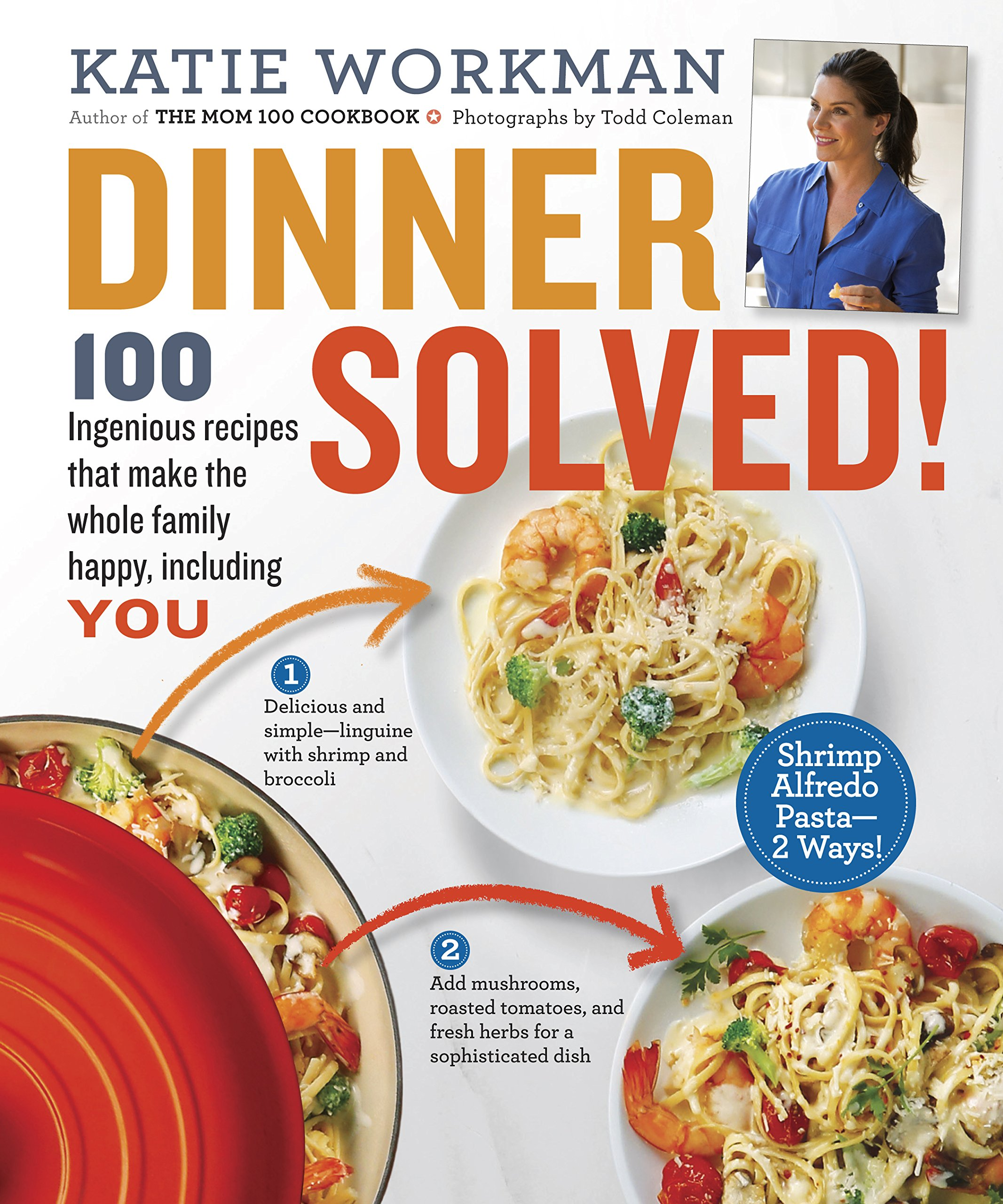 Dinner solved 100 ingenious recipes that make the whole family dinner solved 100 ingenious recipes that make the whole family happy including you katie workman 9780761181873 amazon books forumfinder Images