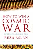 How to Win a Cosmic War: Confronting Radical Islam
