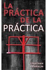 La práctica de la práctica (Spanish Edition) Kindle Edition